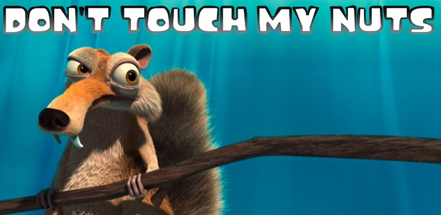 Don't touch my nuts